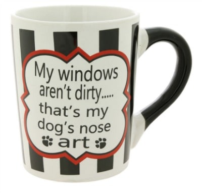 My Windows Aren't Dirty...That's my Dog's Nose Art Mug