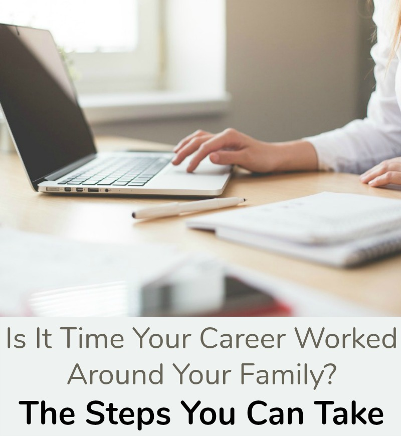 Is It Time Your Career Worked Around Your Family, The Steps You Can Take